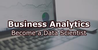 Business Analytics - become a Data Scientist
